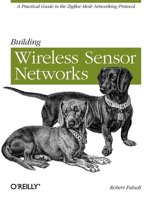 Building Wireless Sensor Networks - Faludi, Robert