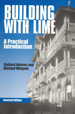 Building with Lime: A Practical Introduction - Holmes, Stafford, and Wingate, Michael