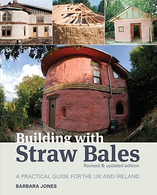 Building with Straw Bales: A Practical Guide for the UK and Ireland - Jones, Barbara