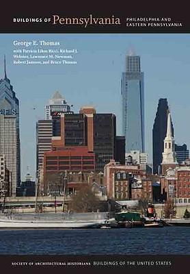Buildings of Pennsylvania: Philadelphia and Eastern Pennsylvania - Thomas, George E, and Kingsley, Karen (Editor), and Ricci, Patricia