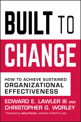 Built to Change: How to Achieve Sustained Organizational Effectiveness - Lawler, Edward E, III