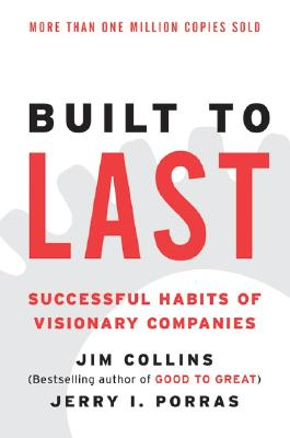 Built to Last: Successful Habits of Visionary Companies - Collins, Jim, and Porras, Jerry I