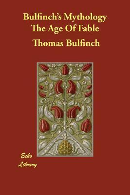 Bulfinch's Mythology The Age Of Fable - Bulfinch, Thomas