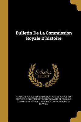 Bulletin de La Commission Royale D'Histoire - Academie Royale Des Sciences, Des Lettr (Creator)