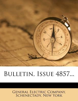 Bulletin, Issue 4857... - General Electric Company, Schenectady N (Creator)