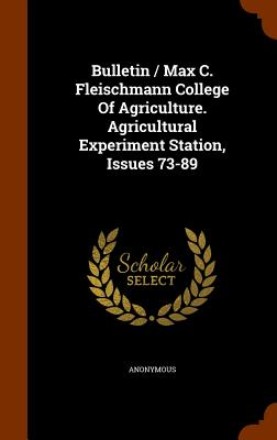 Bulletin / Max C. Fleischmann College of Agriculture. Agricultural Experiment Station, Issues 73-89 - Anonymous
