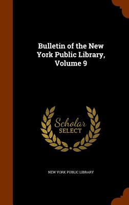 Bulletin of the New York Public Library, Volume 9 - New York Public Library (Creator)