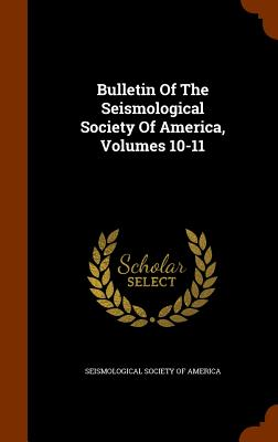 Bulletin of the Seismological Society of America, Volumes 10-11 - Seismological Society of America (Creator)