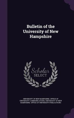 Bulletin of the University of New Hampshire - University of New Hampshire Office of U (Creator)