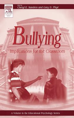 Bullying: Implications for the Classroom - Phye, Gary D (Editor), and Sanders, Cheryl