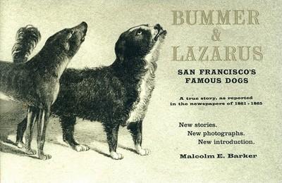 Bummer & Lazarus: San Francisco's Famous Dogs - Barker, Malcolm E