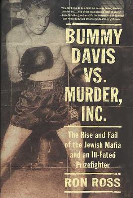 Bummy Davis Vs. Murder, Inc.: The Rise and Fall of the Jewish Mafia and an Ill-Fated Prizefighter - Ross, Ron