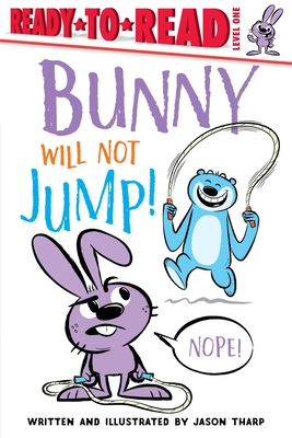 Bunny Will Not Jump!: Ready-To-Read Level 1 -