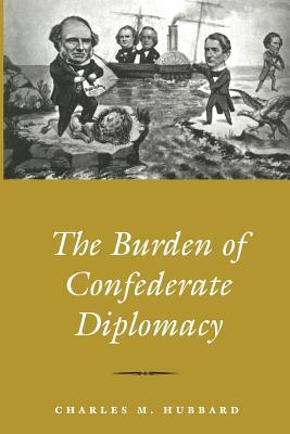 Burden of Confederate Diplomacy - Hubbard, Charles M, Dean