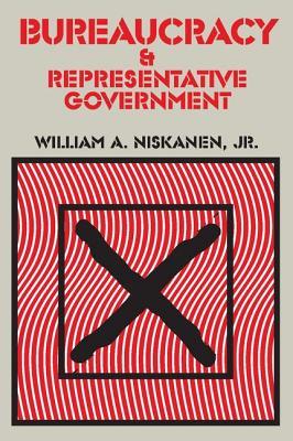 Bureaucracy and Representative Government - Niskanen, William A, Jr.