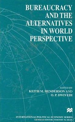 Bureaucracy and the Alternatives in World Perspective - Henderson, Keith M (Editor), and Dwivedi, O P (Editor), and Heady, Ferrel (Foreword by)