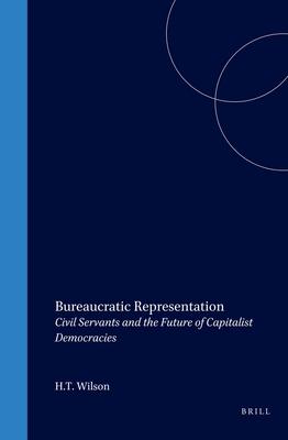 Bureaucratic Representation: Civil Servants and the Future of Capitalist Democracies - Wilson, Hall Thomas