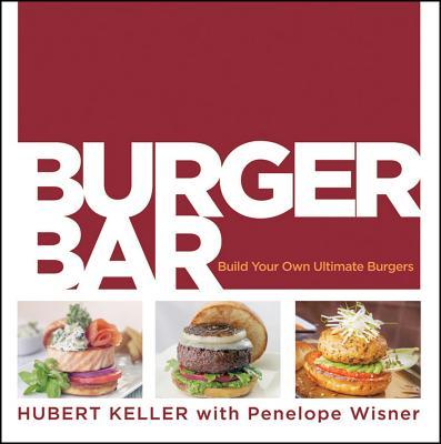 Burger Bar: Build Your Own Ultimate Burgers - Keller, Hubert, and Wisner, Penelope