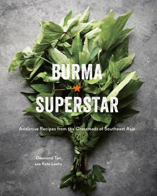 Burma Superstar: Addictive Recipes from the Crossroads of Southeast Asia [a Cookbook] - Tan, Desmond, and Leahy, Kate