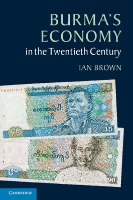 Burma's Economy in the Twentieth-century - Brown, Ian