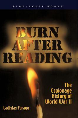 Burn After Reading: The Espionage History of World War II - Farago, Ladislas