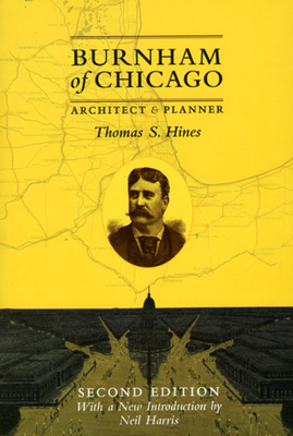 Burnham of Chicago: Architect and Planner - Hines, Thomas S, and Harris, Neil, Dr. (Introduction by)