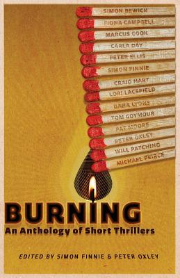 Burning: An Anthology of Thriller Shorts - Oxley, Peter (Editor), and Finnie, Simon (Editor)