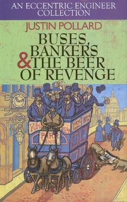 Buses, Bankers & the Beer of Revenge: An Eccentric Engineer Collection - Pollard, Justin
