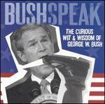 Bushspeak: The Curious Wit & Wisdom of George W. Bush