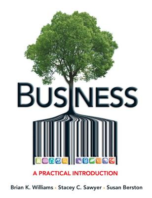 Business: A Practical Introduction: United States Edition - Williams, Brian K., and Sawyer, Stacey C., and Berston, Susan