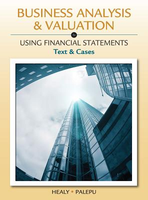 Business Analysis and Valuation: Using Financial Statements, Text and Cases (with Thomson Analytics Printed Access Card) - Palepu, Krishna G, Ph.D., and Healy, Paul M