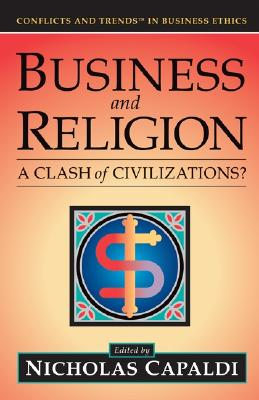 Business and Religion: A Clash of Civilizations? - Capaldi, Nicholas (Editor)