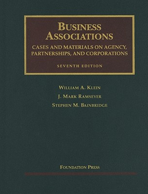 Business Associations: Agency, Partnerships, and Corporations - Klein, William A, and Ramseyer, J Mark, and Bainbridge, Stephen M