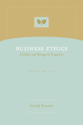 Business Ethics: A Global and Managerial Perspective - Fritzsche, David J