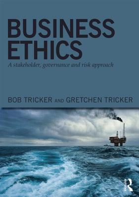 Business Ethics: A stakeholder, governance and risk approach - Tricker, Bob, and Tricker, Gretchen