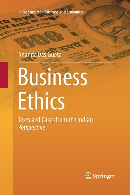 Business Ethics: Texts and Cases from the Indian Perspective - Das Gupta, Ananda