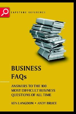 Business FAQs: Answers to the 100 Most Difficult Business Questions of All Time - Langdon, Ken, and Bruce, Andrew