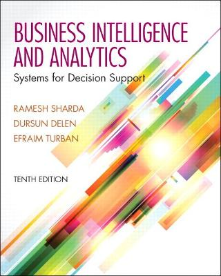 Business Intelligence and Analytics: Systems for Decision Support - Sharda, Ramesh, and Delen, Dursun, and Turban, Efraim