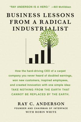 Business Lessons from a Radical Industrialist - Anderson, Ray C