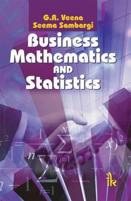 Business Mathematics and Statistics - Veena, G. R., and Sambargi, Seema