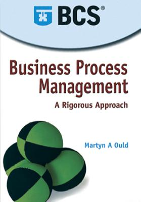 Business Process Management: A Rigorous Approach - Ould, Martyn A