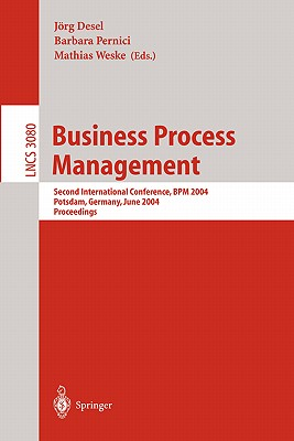 Business Process Management: Second International Conference, Bpm 2004, Potsdam, Germany, June 17-18, 2004, Proceedings - Desel, Jorg (Editor), and Pernici, Barbara (Editor), and Weske, Mathias (Editor)