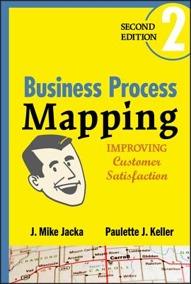 Business Process Mapping: Improving Customer Satisfaction - Jacka, J Mike