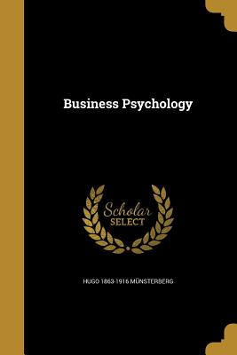Business Psychology - Munsterberg, Hugo 1863-1916