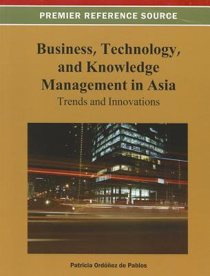 Business, Technology, and Knowledge Management in Asia: Trends and Innovations - Ordonez De Pablos, Patricia (Editor)