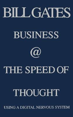 Business @ the Speed of Thought: Using a Digital Nervous System - Gates, Bill