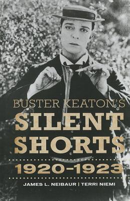 Buster Keaton's Silent Shorts: 1920-1923 - Neibaur, James L, and Niemi, Terri