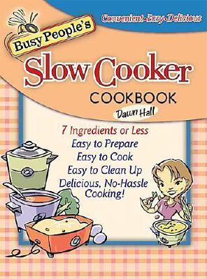 Busy People's Slow Cooker Cookbook - Hall, Dawn, and Thomas Nelson Publishers