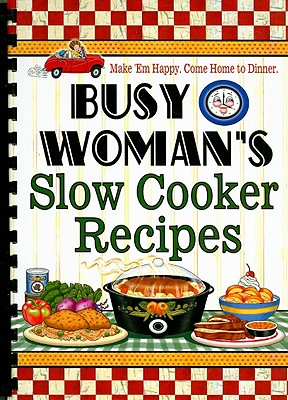 Busy Woman's Slow Cooker Recipes - Cookbook Resources (Creator)