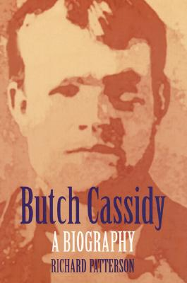Butch Cassidy: A Biography - Patterson, Richard